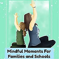 Mindful Moments for Families and Schools