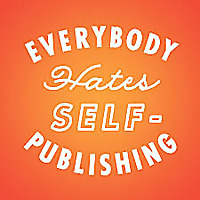 Everybody Hates Self-Publishing