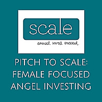 Pitch to Scale: Female Focused Angel Investing