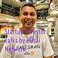 Startup Investor Talks by eChai Network