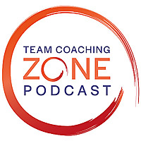 The Team Coaching Zone Podcast | Coaching, Teams, Leadership
