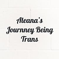 Aleana's Journney Being Trans