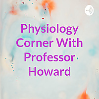 Physiology Corner With Professor Howard