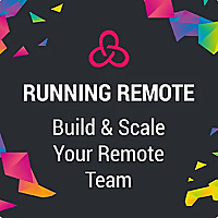 Running Remote | Building & Scaling Your Remote Team