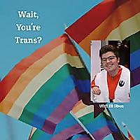 Wait, You're Trans?