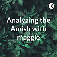 Analyzing The Amish With Maggie