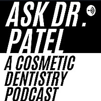 Ask Dr. Patel: A Cosmetic Dentistry Podcast