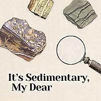 It's Sedimentary, My Dear | A Geology Podcast