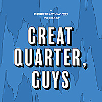 Great Quarter, Guys podcast | FreightWaves