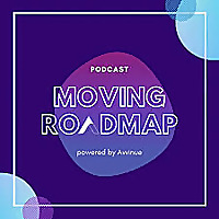 The Moving Roadmap Podcast