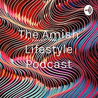 The Amish Lifestyle Podcast