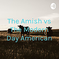 The Amish vs The Modern Day American