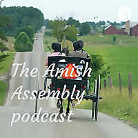 The Amish Assembly Podcast
