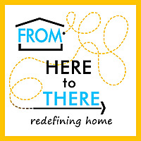 From Here to There | Redefining Home