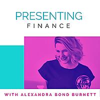 Presenting Finance with Alexandra Bond Burnett