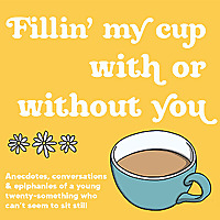 Fillin' My Cup With Or Without You