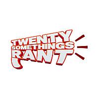 Twenty Somethings Rant