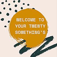 Welcome To Your Twenty Somethings