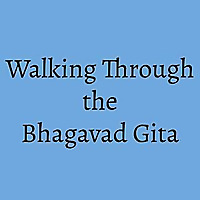 Walking Through the Bhagavad Gita
