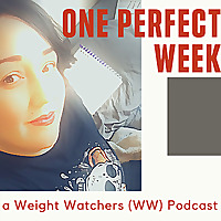 One Perfect Week: a Weight Watchers (WW) Podcast