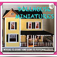 Dollhouse Miniatures And More!