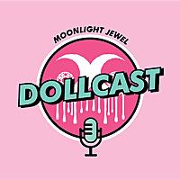 Moonlight Jewel Dollcast