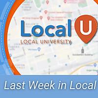 Last Week in Local | Local Search, SEO & Marketing Update from LocalU
