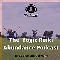 The Yogic Reiki Abundance Podcast