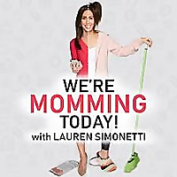 We're Momming Today! w/Lauren Simonetti