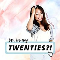 I'm In My Twenties?!