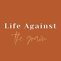 Life Against The Grain