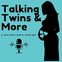 Talking Twins and More, A Multiple Birth Podcast