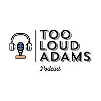 Too Loud Adams