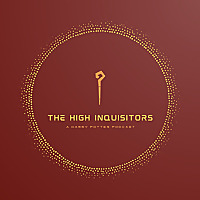 The High Inquisitors | Harry Potter Podcast