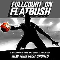 Fullcourt On Flatbush: A Brooklyn Nets Basketball Podcast from New York Post Sports