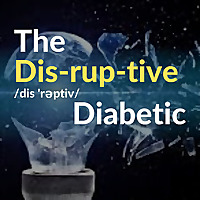 The Disruptive Diabetic Podcast
