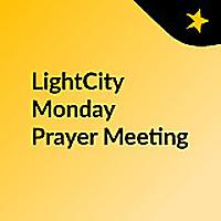 LightCity Monday Prayer Meeting