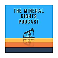 The Mineral Rights Podcast | Mineral Rights, Royalties, Oil & Gas