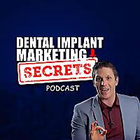 Dental Implant Marketing Secrets