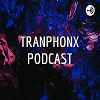 TRANPHONX PODCAST