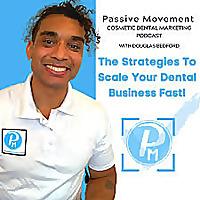 Passive Movement Dental Marketing Podcast