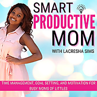 The Smart Productive Mom Podcast