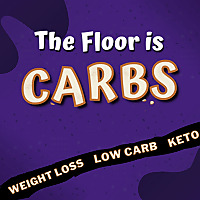 The Floor is Carbs | A Low-Carb, Keto podcast