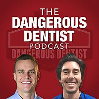 The Dangerous Dentist Podcast