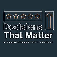 Decisions That Matter: A Public Procurement Podcast