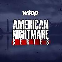 WTOP's American Nightmare Series
