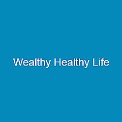 Wealthy Healthy Life
