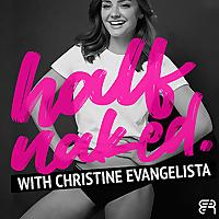 Half Naked with Christine Evangelista