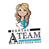 Dental A Team with Kiera Dent