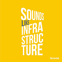 Sounds Like Infrastructure by Ferrovial